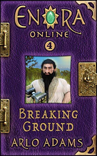 Breaking Ground: A Fantasy LitRPG GameLit Base Builder (Enora Online Book 4)