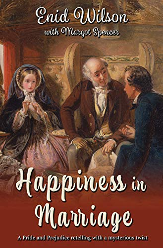 Happiness in Marriage: A Pride and Prejudice retelling with a mysterious twist by [Enid Wilson, Margot Spencer]