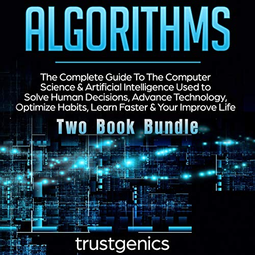 Algorithms: The Complete Guide to the Computer Science & Artificial Intelligence Used to Solve Human Decisions, Advance Technology, Optimize Habits, Learn Faster & Your Improve Life (Two-Book Bundle) Titelbild
