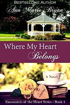Where My Heart Belongs (Encounters of the Heart Book 4) by [Ann Marie Bryan]