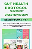 GUT HEALTH PROTOCOL FOR PERFECT DIGESTION AND SKIN SERIES: BOOKS 1-6: Insider info to stop Chronic IBS, Constipation, Diarrhea, Leaky gut, Candida overgrowth, Eczema, Acne, Rosacea and Detox your Body