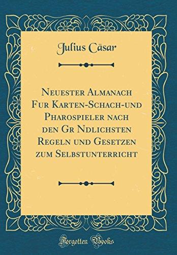 Neuester Almanach Fur Karten-Schach-und Pharospieler nach den Gr Ndlichsten Regeln und Gesetzen zum Selbstunterricht (Classic Reprint)