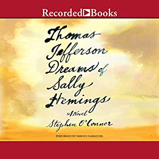 Thomas Jefferson Dreams of Sally Hemings                   By:                                                                                                                                 Stephen O'Connor                               Narrated by:                                                                                                                                 Edoardo Ballerini,                                                                                        Lizan Mitchell,                                                                                        Michael Early                      Length: 18 hrs and 33 mins     38 ratings     Overall 4.0