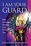 I Am Your Guard: How Archangel Michael Can Protect You (Pocket Guides to Practical Spirituality)
