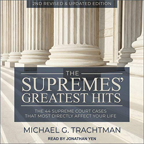 The Supremes' Greatest Hits, 2nd Revised & Updated Edition     The 44 Supreme Court Cases That Most Directly Affect Your Life              By:                                                                                                                                 Michael G. Trachtman                               Narrated by:                                                                                                                                 Jonathan Yen                      Length: 7 hrs and 20 mins     5 ratings     Overall 4.4
