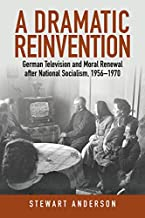 A Dramatic Reinvention: German Television and Moral Renewal after National Socialism, 1956–1970 (English Edition)