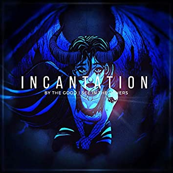 Incantation (By the Good I See in the Others)