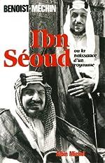 Ibn Seoud ou la naissance d'un royaume. Le loup et le léopard de Jacques Benoist-Méchin