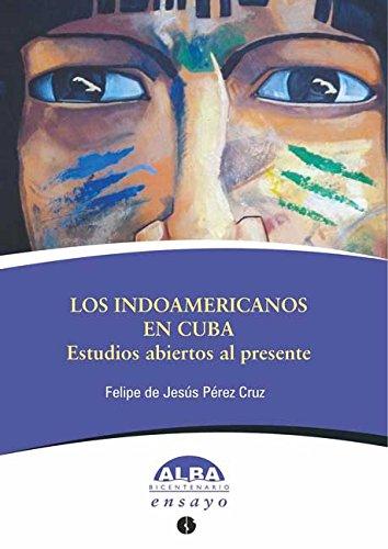 Los indoamericanos en Cuba. Estudios abiertos al presente (Spanish Edition)