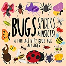 Bugs, Spiders and Insects!: A Fun Activity Book for Kids and Bug Lovers!
