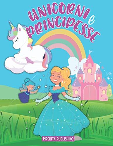 Unicorni e Principesse: Album da colorare con 30 grandi Disegni di Magici Unicorni e Favolose Principesse, Libro grande formato, regalo per bambino e bambina 4-8 anni
