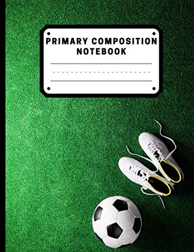 Primary Composition Notebook: Trace letters of the alphabet ages 3-5 | Handwriting Practise Paper Workbook | ABC Kids | Soccer Football Boots Cleats Ball| Composition Book