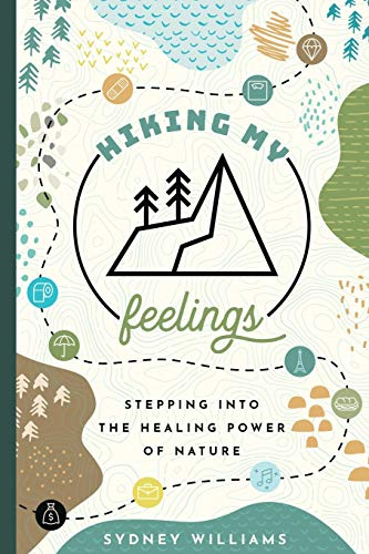 Compare Textbook Prices for Hiking My Feelings: Stepping into the Healing Power of Nature  ISBN 9780578595399 by Williams, Sydney