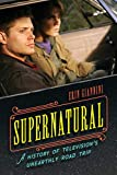 Supernatural: A History of Television's Unearthly Road Trip