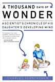 Image of A Thousand Days of Wonder: A Scientist's Chronicle of His Daughter's Developing Mind