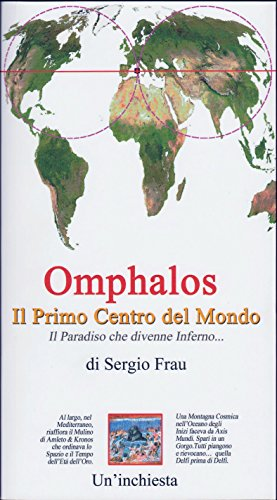 Omphalos. Il primo centro del mondo. Ediz. illustrata