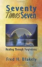 Seventy Times Seven: Healing Through Forgiveness
