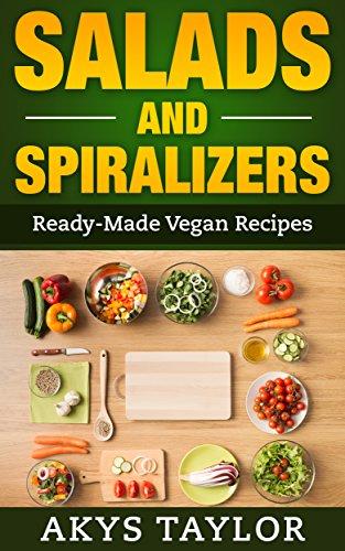 Spiralizer: 30+ Ready-Made Vegan Recipes For Salads And Spiralizers (Spiralizer Cookbook, Spiralizer Recipes, Vegan Salad Recipes) (English Edition)