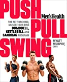 Men's Health Push, Pull, Swing: The Fat-Torching, Muscle-Building Dumbbell, Kettlebell & Sandbag...