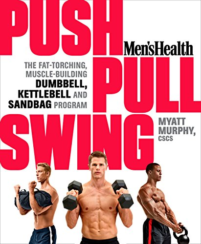 Compare Textbook Prices for Men's Health Push, Pull, Swing: The Fat-Torching, Muscle-Building Dumbbell, Kettlebell & Sandbag Program Illustrated Edition ISBN 9781623363970 by Murphy, Myatt,Editors of Men's Health Magazi
