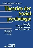 Theorien der Sozialpsychologie 3: Motivations-, Selbst- und Informationsverarbeitungstheorien