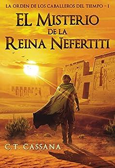 El misterio de la Reina Nefertiti: Premio Eriginal Books 2017 en la categoría de Acción y Aventura de [C.T. Cassana]