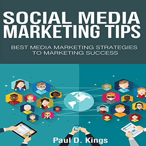 Social Media Marketing Tips     Best Media Marketing Strategies to Marketing Success              By:                                                                                                                                 Paul D. Kings                               Narrated by:                                                                                                                                 Dave Wright                      Length: 50 mins     Not rated yet     Overall 0.0