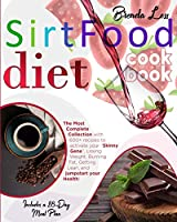 """Sirtfood Diet Cookbook: The Most Complete Collection With 600+ Recipes To Activate Your """"Skinny Gene"""", Losing Weight, Burning Fat, Getting Lean, And Jumpstart Your Health! Includes A 28-Day Meal Plan"""