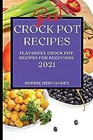 Best Crock Pot Recipes 2021: Flavorful Crock Pot Recipes for Beginners