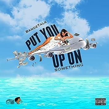 Put You Up on Somethin'