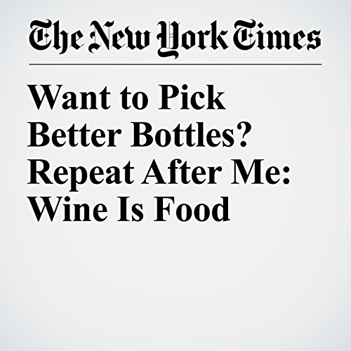 Want to Pick Better Bottles? Repeat After Me: Wine Is Food copertina