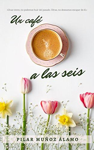 Un café a las seis eBook: MUÑOZ ÁLAMO, PILAR: Amazon.es: Tienda Kindle