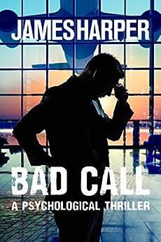 Bad Call - A Psychological Thriller by [James Harper]