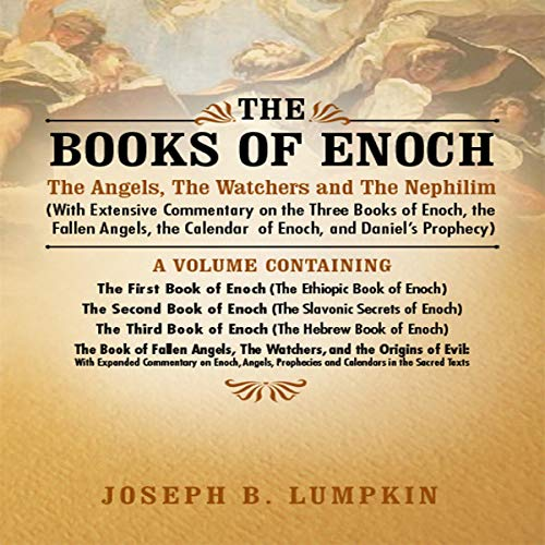 The Books of Enoch: The Angels, The Watchers and The Nephilim     With Extensive Commentary              By:                                                                                                                                 Joseph Lumpkin                               Narrated by:                                                                                                                                 Dennis Logan                      Length: 17 hrs and 31 mins     148 ratings     Overall 3.9