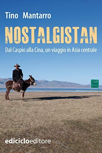 Nostalgistan: Dal Caspio alla Cina, un viaggio in Asia centrale
