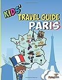Kids  Travel Guide - Paris: The fun way to discover Paris - especially for kids (Kids  Travel Guide series)