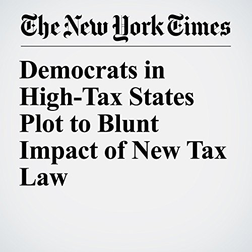 Democrats in High-Tax States Plot to Blunt Impact of New Tax Law copertina