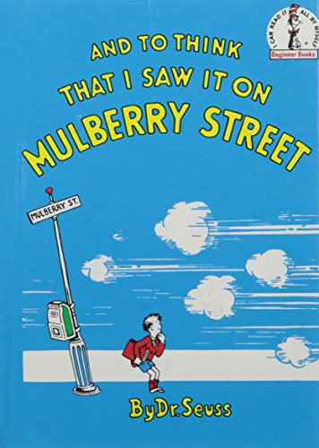 And to Think That I Saw It On Mulberry Street. *Beginner Books/ Dr.Seuss's first book for children!