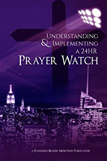Understanding & Implementing A 24HR Prayer Watch