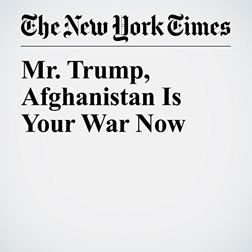 Mr. Trump, Afghanistan Is Your War Now copertina