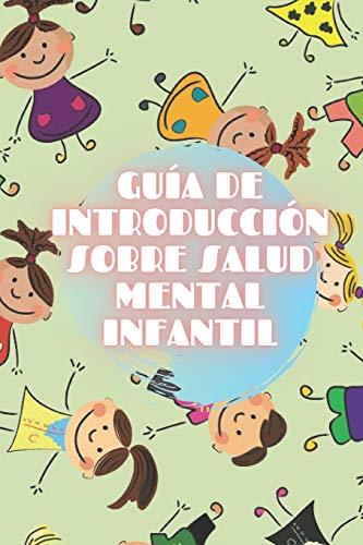 GUÍA DE INTRODUCCIÓN SOBRE SALUD MENTAL INFANTIL: Nutrite de los Conceptos básicos de la SALUD ME