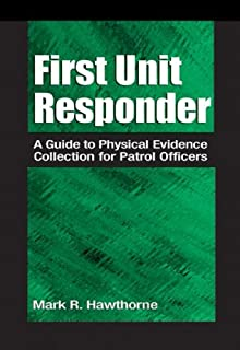 First Unit Responder: A Guide to Physical Evidence Collection for Patrol Officers
