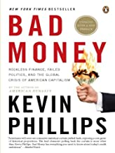Bad Money: Reckless Finance, Failed Politics, and the Global Crisis of American Capitalism: The Inexcusable Failure of Ame...