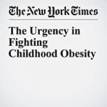 The Urgency In Fighting Childhood >> The Urgency In Fighting Childhood Obesity