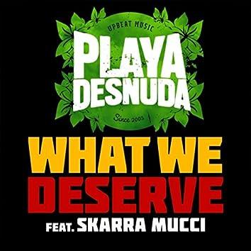 What We Deserve (feat. Skarra Mucci)