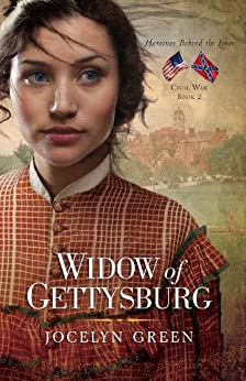 Widow of Gettysburg (Heroines Behind the Lines Book 2) by [Jocelyn Green]