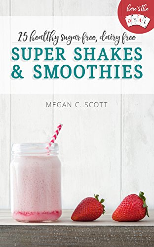 Healthy Super Shakes and Smoothies: 25 Sugar Free Dairy Free Shakes and Smoothies Recipes (Here's the DEAL - Healthy Weight Loss and Fat Burning Book 3) (English Edition)