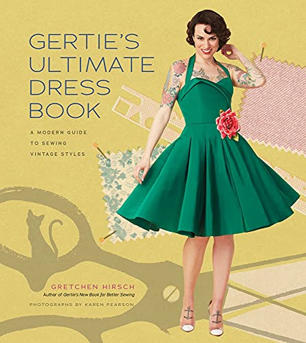 Gertie's Ultimate Dress Book: A Modern Guide to Sewing Fabulous Vintage...