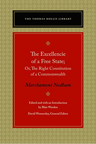 The Excellencie of a Free-State: Or, The Right Constitution of a Commonwealth (Thomas Hollis Library) (English Edition)