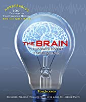 The Brain: An Illustrated History of Neuroscience (Ponderables 100 Discoveries That Changed Histoy Who Did What When)